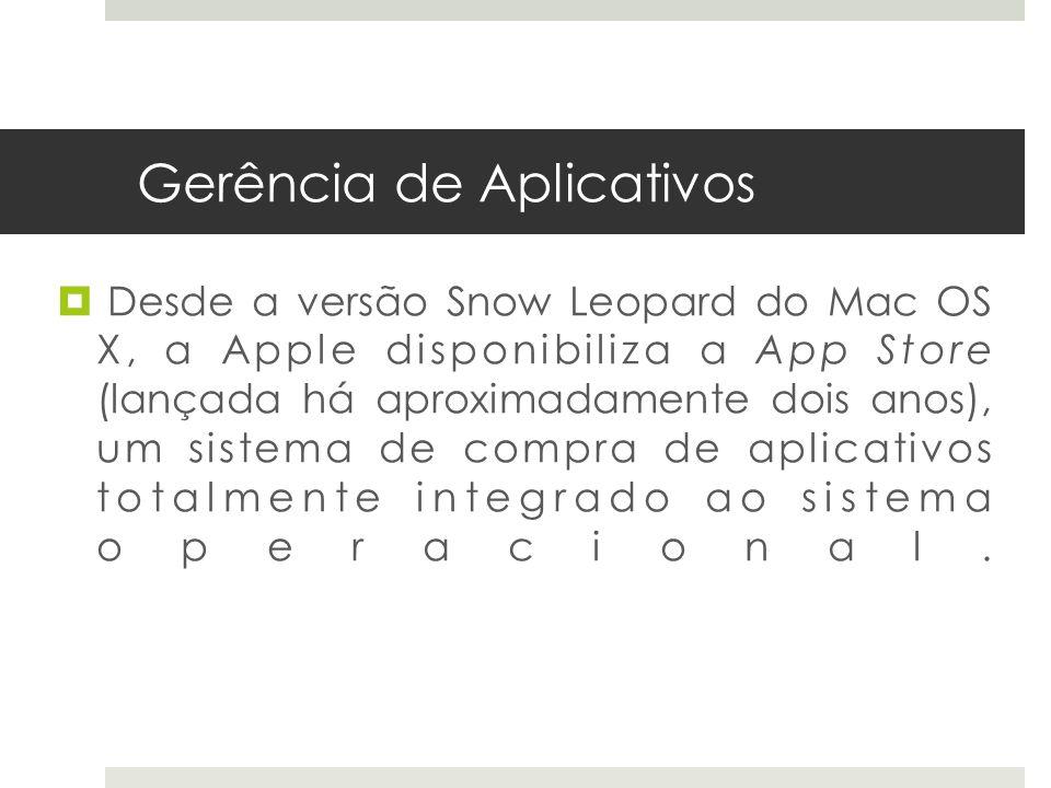 Gerência de Aplicativos Desde a versão Snow Leopard do Mac OS X, a Apple disponibiliza a App Store (lançada há aproximadamente dois anos), um sistema