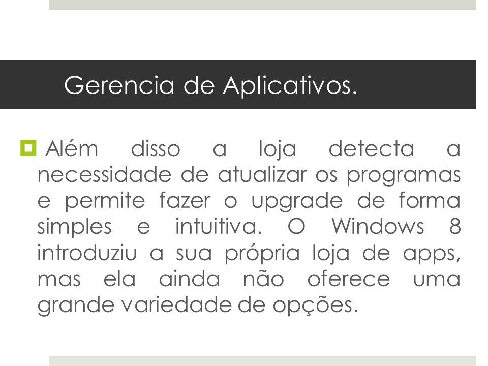 Gerencia de Aplicativos. Além disso a loja detecta a necessidade de atualizar os programas e permite fazer o upgrade de forma simples e intuitiva. O W