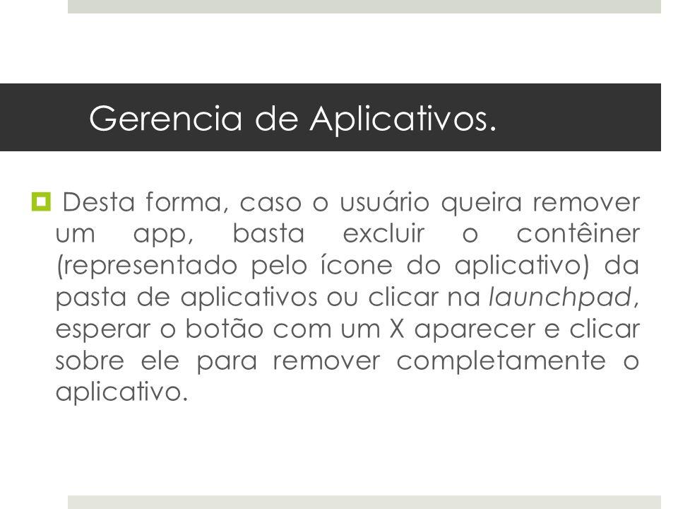 Gerencia de Aplicativos. Desta forma, caso o usuário queira remover um app, basta excluir o contêiner (representado pelo ícone do aplicativo) da pasta