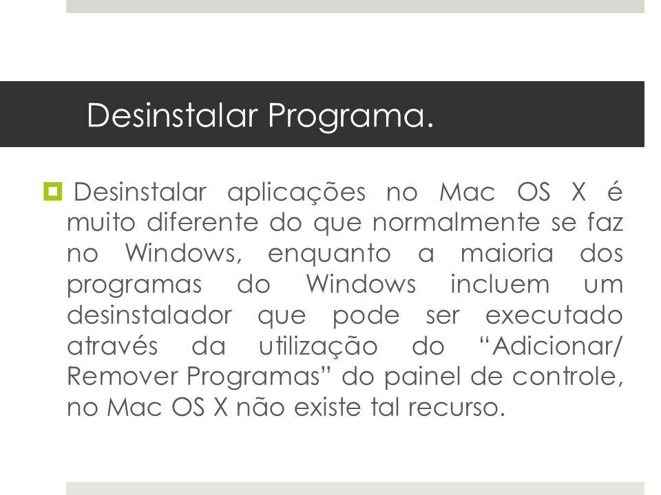 Desinstalar Programa. Desinstalar aplicações no Mac OS X é muito diferente do que normalmente se faz no Windows, enquanto a maioria dos programas do W