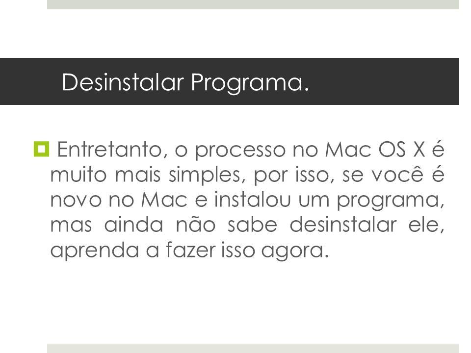 Desinstalar Programa. Entretanto, o processo no Mac OS X é muito mais simples, por isso, se você é novo no Mac e instalou um programa, mas ainda não s