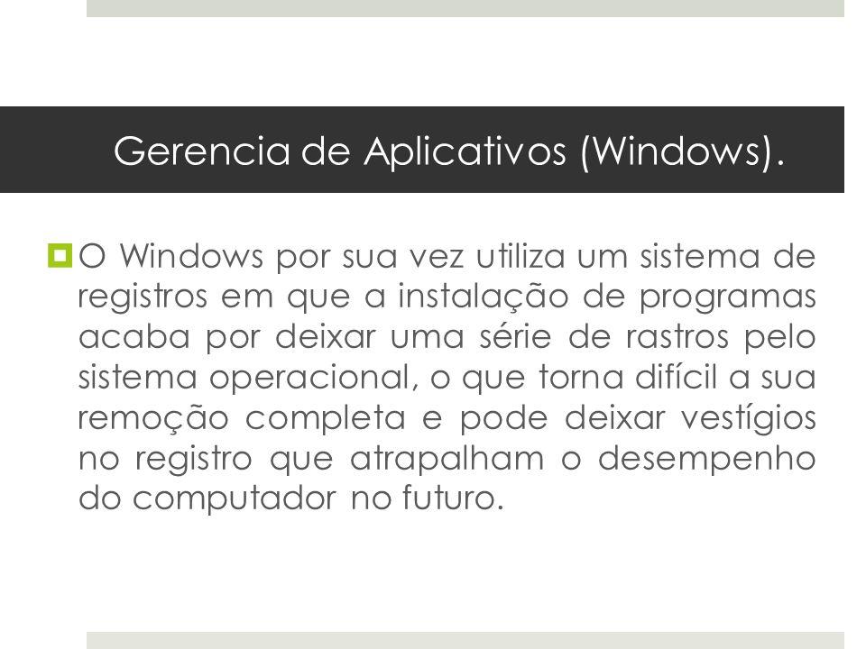 Gerencia de Aplicativos (Windows). O Windows por sua vez utiliza um sistema de registros em que a instalação de programas acaba por deixar uma série d