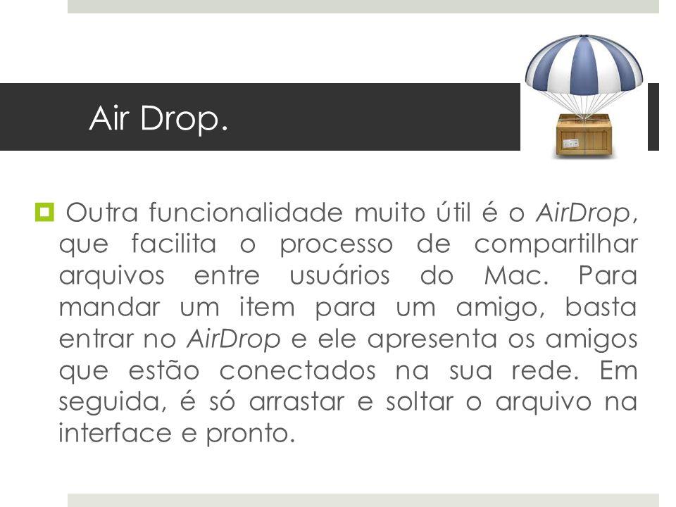 Air Drop. Outra funcionalidade muito útil é o AirDrop, que facilita o processo de compartilhar arquivos entre usuários do Mac. Para mandar um item par