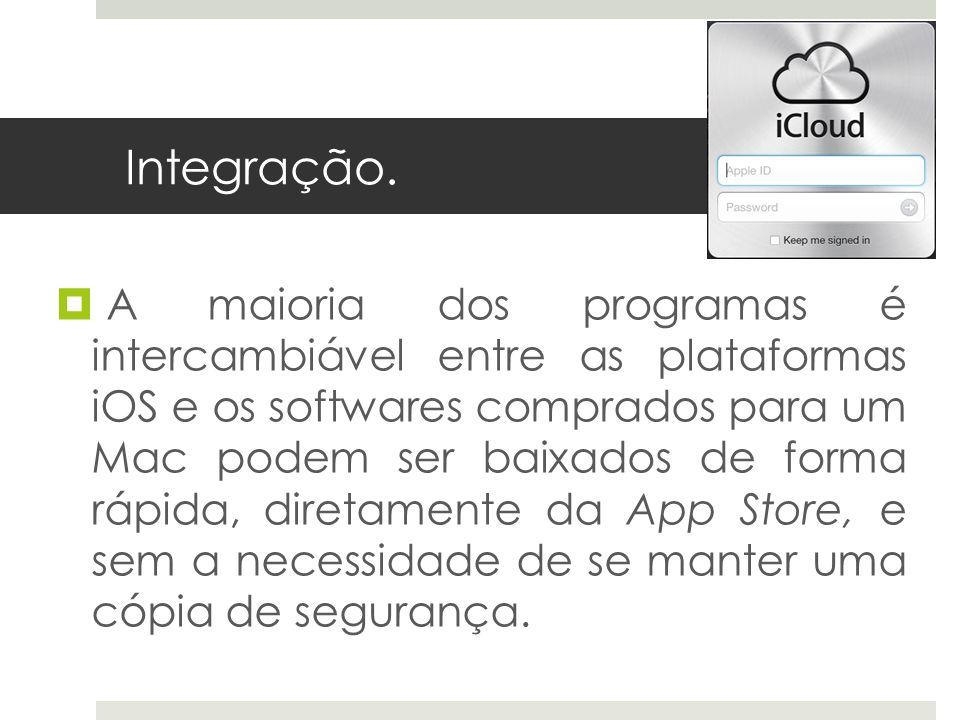 Integração. A maioria dos programas é intercambiável entre as plataformas iOS e os softwares comprados para um Mac podem ser baixados de forma rápida,