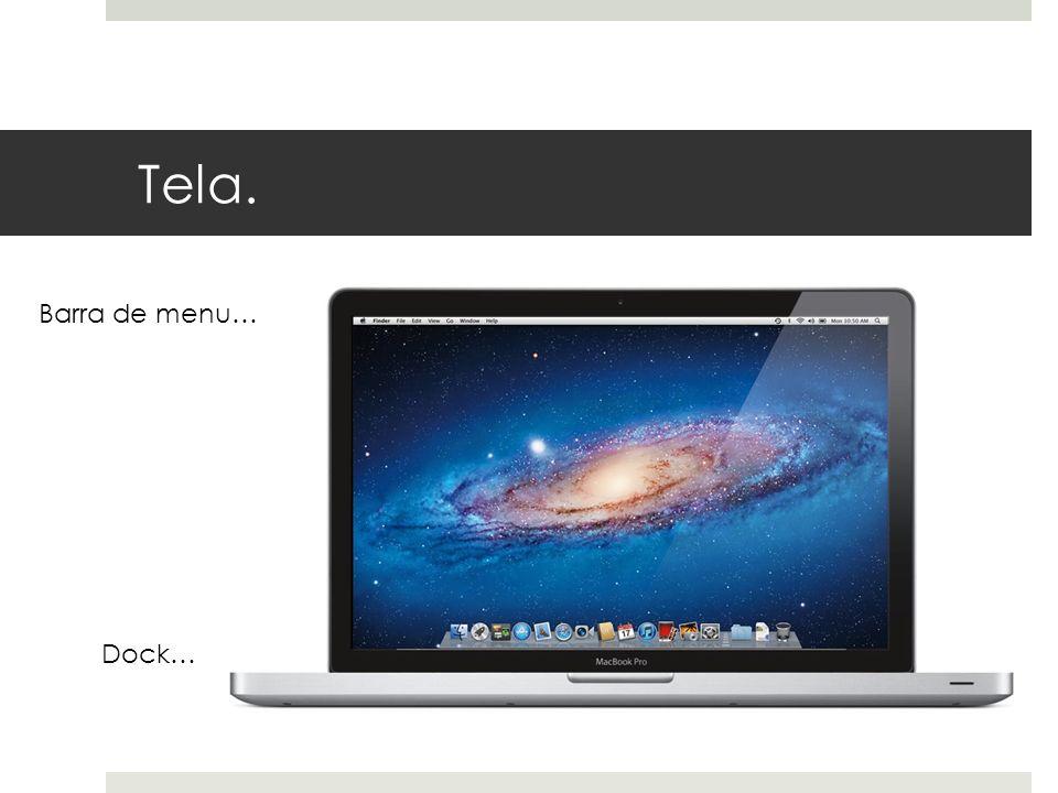Tela. Barra de menu… Dock…