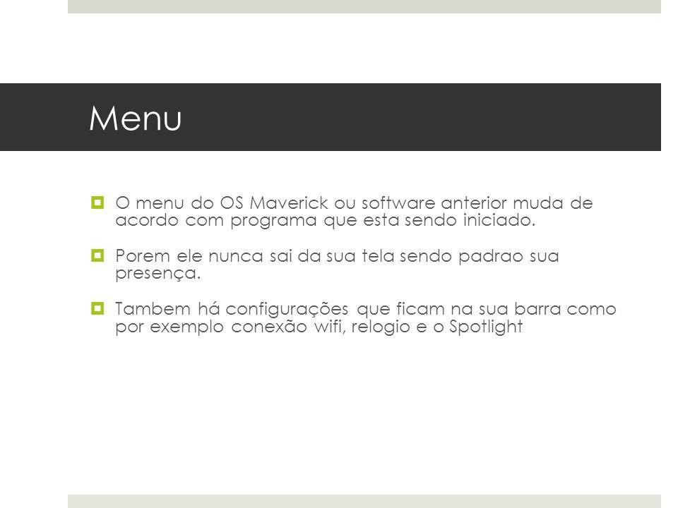 Menu O menu do OS Maverick ou software anterior muda de acordo com programa que esta sendo iniciado. Porem ele nunca sai da sua tela sendo padrao sua