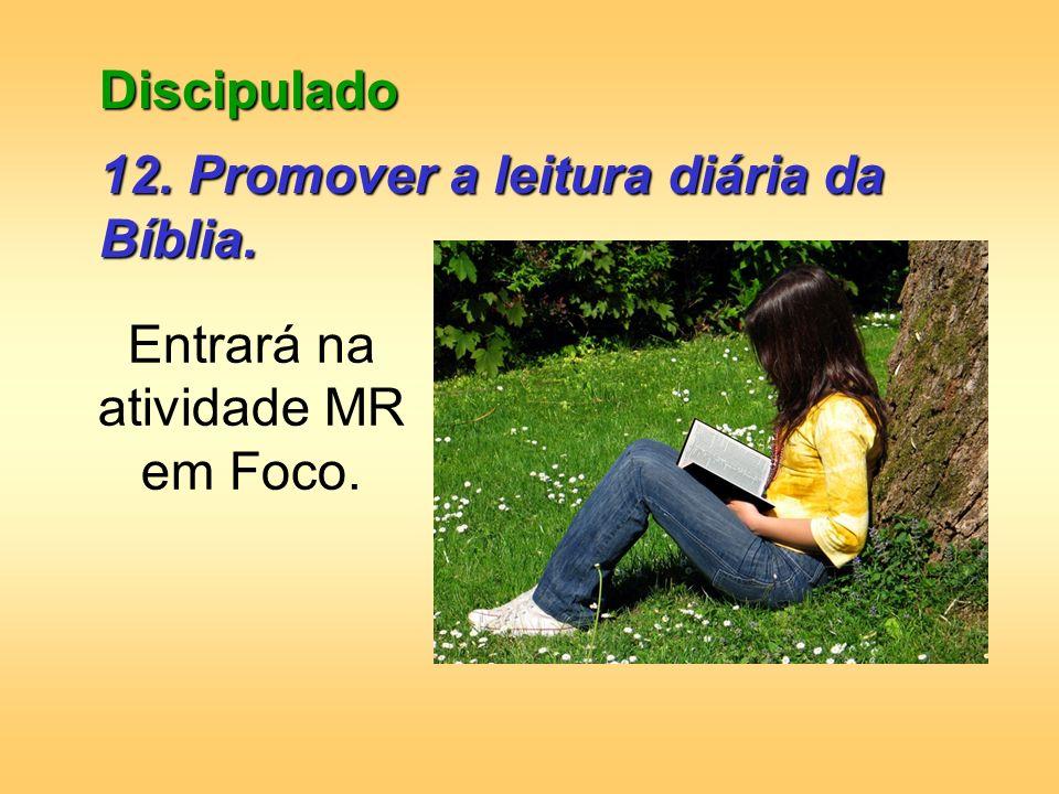 Discipulado 12. Promover a leitura diária da Bíblia. Entrará na atividade MR em Foco.