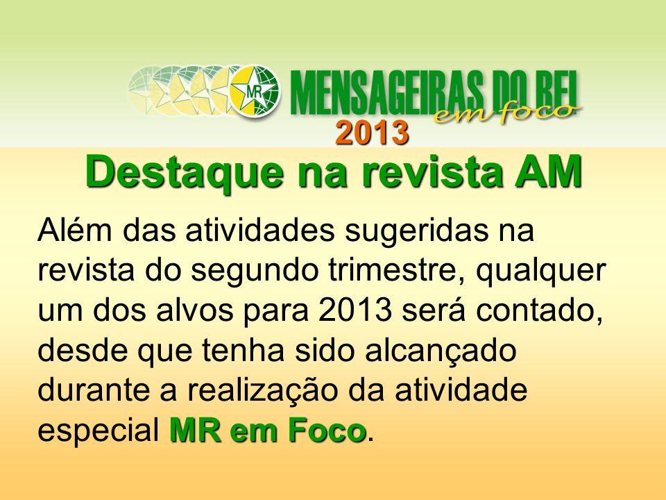 2013 Destaque na revista AM MR em Foco Além das atividades sugeridas na revista do segundo trimestre, qualquer um dos alvos para 2013 será contado, de