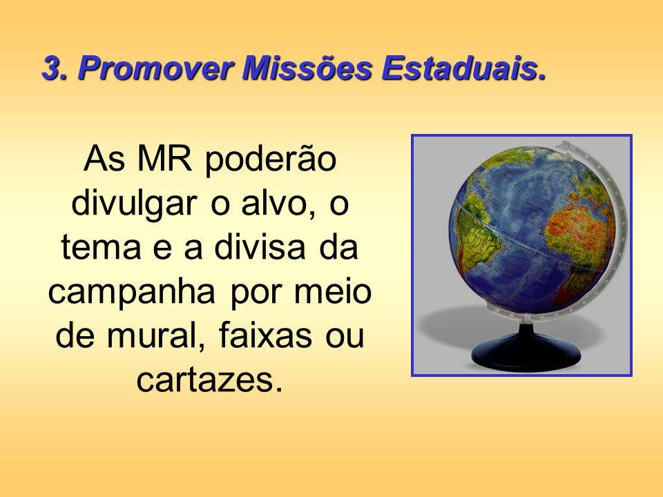 3. Promover Missões Estaduais. As MR poderão divulgar o alvo, o tema e a divisa da campanha por meio de mural, faixas ou cartazes.