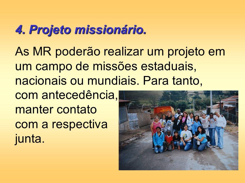 4. Projeto missionário. As MR poderão realizar um projeto em um campo de missões estaduais, nacionais ou mundiais. Para tanto, com antecedência, mante