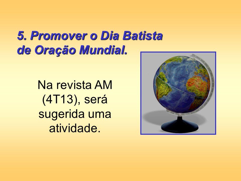 6.Levantar uma oferta entre as MR no Dia Batista de Oração Mundial.