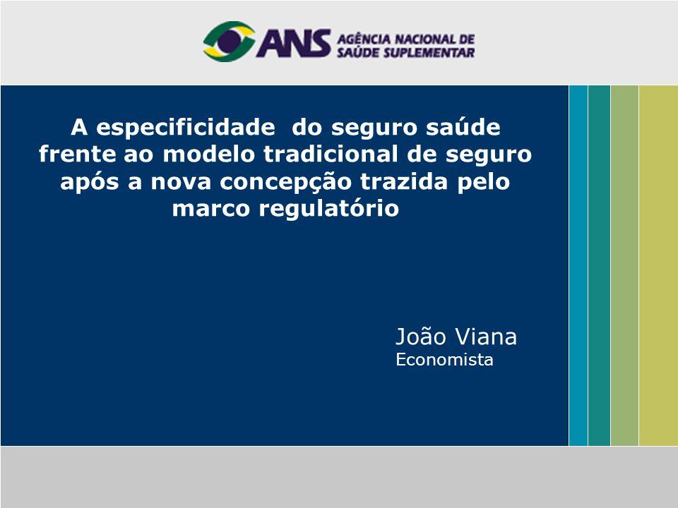 A especificidade do seguro saúde frente ao modelo tradicional de seguro após a nova concepção trazida pelo marco regulatório João Viana Economista