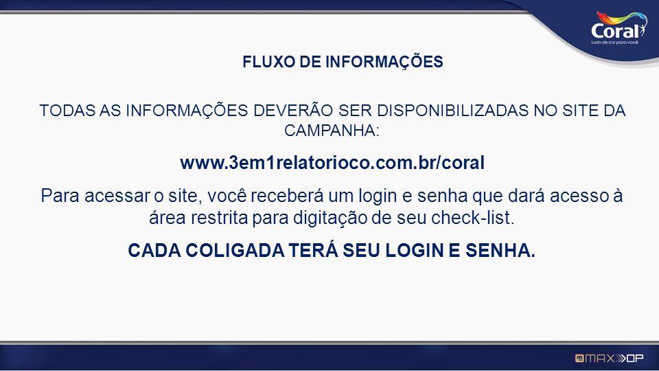 FLUXO DE INFORMAÇÕES TODAS AS INFORMAÇÕES DEVERÃO SER DISPONIBILIZADAS NO SITE DA CAMPANHA: www.3em1relatorioco.com.br/coral Para acessar o site, você