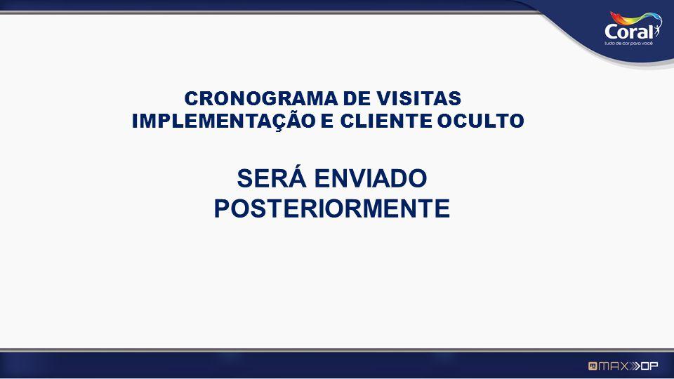 CRONOGRAMA DE VISITAS IMPLEMENTAÇÃO E CLIENTE OCULTO SERÁ ENVIADO POSTERIORMENTE