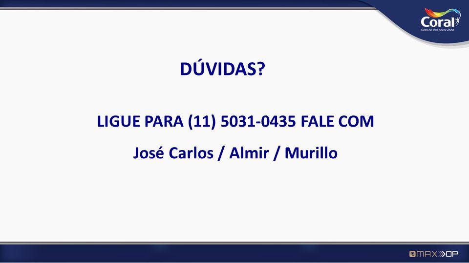 DÚVIDAS? LIGUE PARA (11) 5031-0435 FALE COM José Carlos / Almir / Murillo