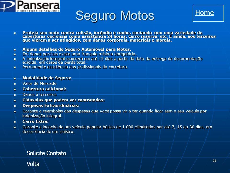 28 Seguro Motos Proteja seu moto contra colisão, incêndio e roubo, contando com uma variedade de coberturas opcionais como assistência 24 horas, carro reserva, etc.