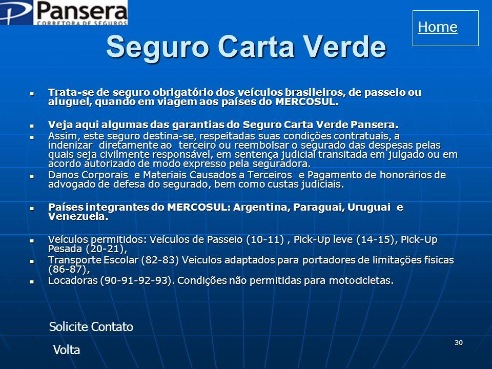 30 Seguro Carta Verde Trata-se de seguro obrigatório dos veículos brasileiros, de passeio ou aluguel, quando em viagem aos países do MERCOSUL.