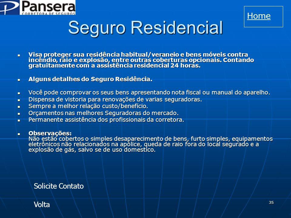 35 Seguro Residencial Visa proteger sua residência habitual/veraneio e bens móveis contra incêndio, raio e explosão, entre outras coberturas opcionais.