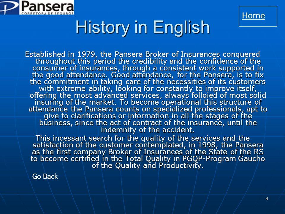 5 Historia en español Establecido en 1979, el corredor de Pansera de seguros conquistó a través de este período la credibilidad y la confianza del consumidor de seguros, con un sustentado constante del trabajo en la buena atención.
