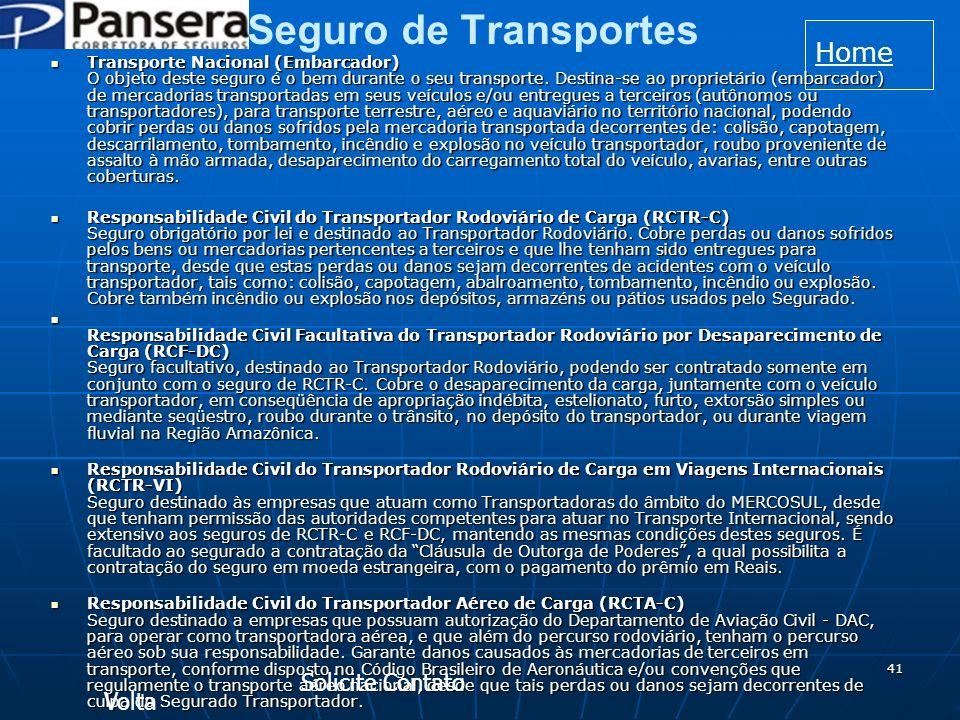 41 Seguro de Transportes Transporte Nacional (Embarcador) O objeto deste seguro é o bem durante o seu transporte.