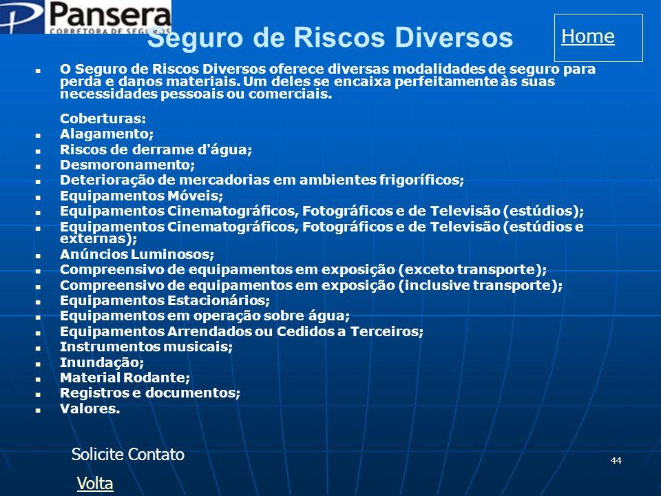 44 Seguro de Riscos Diversos O Seguro de Riscos Diversos oferece diversas modalidades de seguro para perda e danos materiais.