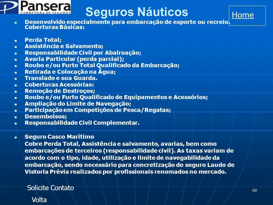 50 Seguros Náuticos Desenvolvido especialmente para embarcação de esporte ou recreio.