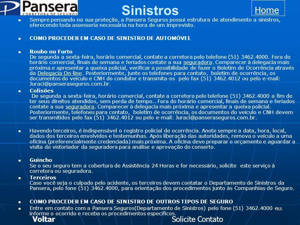 55 Sinistros Sempre pensando na sua proteção, a Pansera Seguros possui estrutura de atendimento a sinistros, oferecendo toda assessoria necessária na hora de um imprevisto.