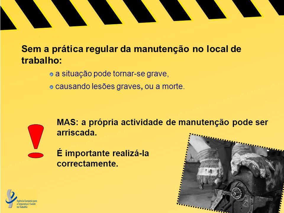 Sem a prática regular da manutenção no local de trabalho: a situação pode tornar-se grave, causando lesões graves, ou a morte.