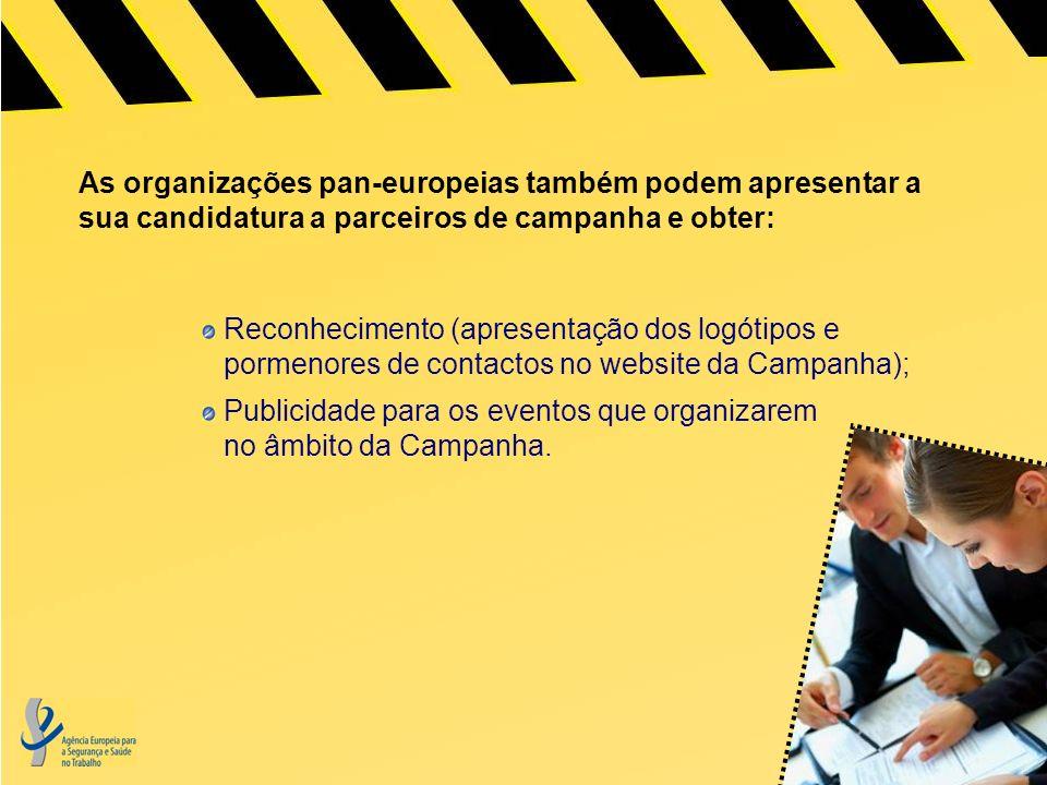 As organizações pan-europeias também podem apresentar a sua candidatura a parceiros de campanha e obter: Reconhecimento (apresentação dos logótipos e pormenores de contactos no website da Campanha); Publicidade para os eventos que organizarem no âmbito da Campanha.