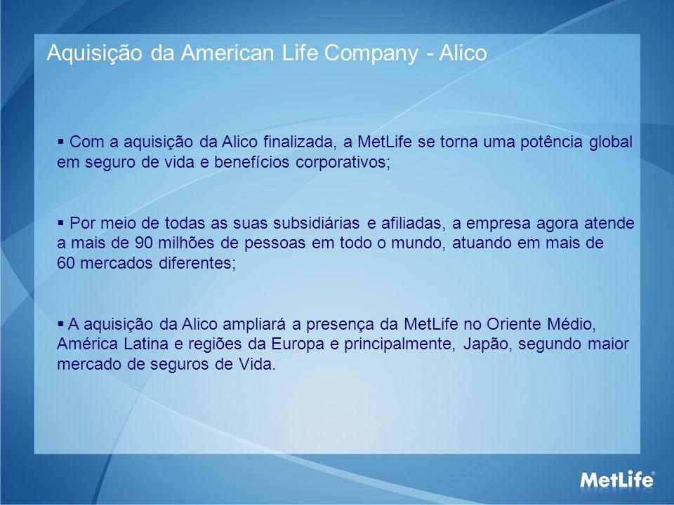 Aquisição da American Life Company - Alico Com a aquisição da Alico finalizada, a MetLife se torna uma potência global em seguro de vida e benefícios
