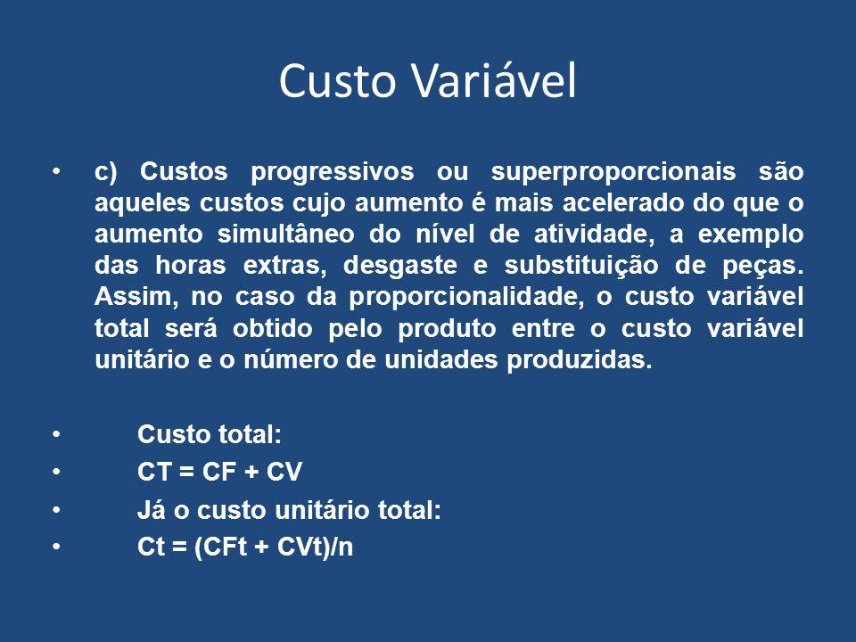 Custo Variável c) Custos progressivos ou superproporcionais são aqueles custos cujo aumento é mais acelerado do que o aumento simultâneo do nível de a