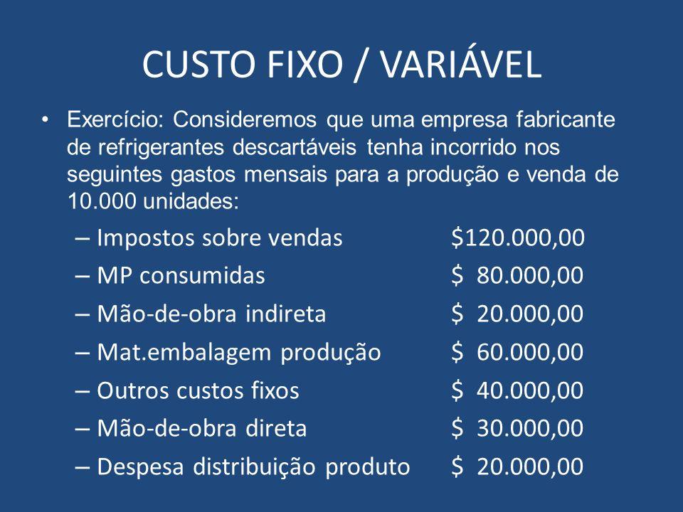 CUSTO FIXO / VARIÁVEL Exercício: Consideremos que uma empresa fabricante de refrigerantes descartáveis tenha incorrido nos seguintes gastos mensais pa