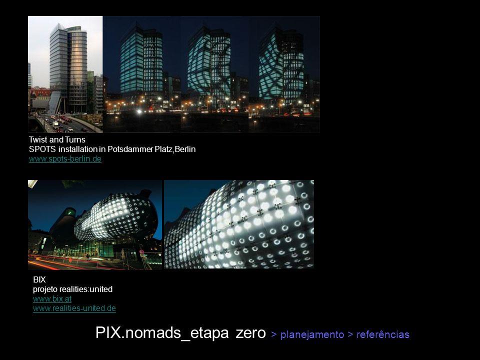 PIX.nomads_etapa zero > planejamento > referências Twist and Turns SPOTS installation in Potsdammer Platz,Berlin www.spots-berlin.de BIX projeto reali