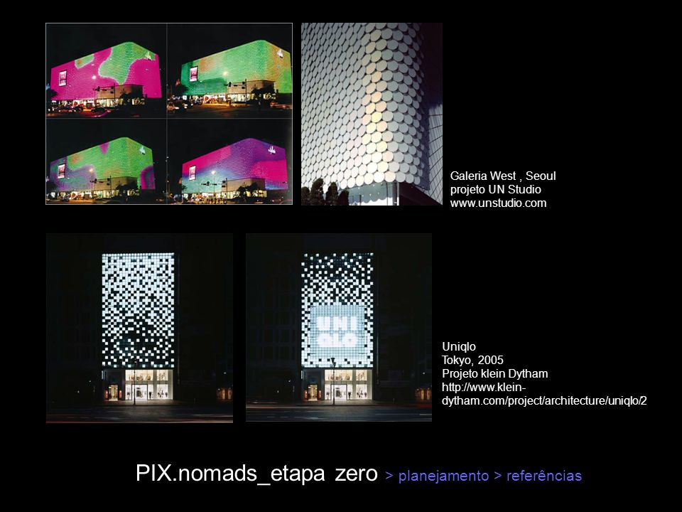 PIX.nomads_etapa zero > planejamento > referências Uniqlo Tokyo, 2005 Projeto klein Dytham http://www.klein- dytham.com/project/architecture/uniqlo/2