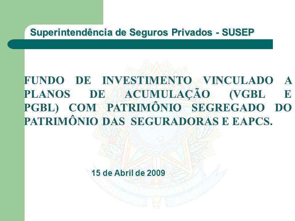 Superintendência de Seguros Privados - SUSEP 15 de Abril de 2009 FUNDO DE INVESTIMENTO VINCULADO A PLANOS DE ACUMULAÇÃO (VGBL E PGBL) COM PATRIMÔNIO S