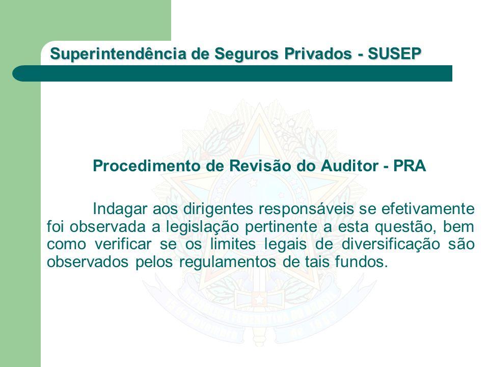 Superintendência de Seguros Privados - SUSEP Procedimento de Revisão do Auditor - PRA Indagar aos dirigentes responsáveis se efetivamente foi observad
