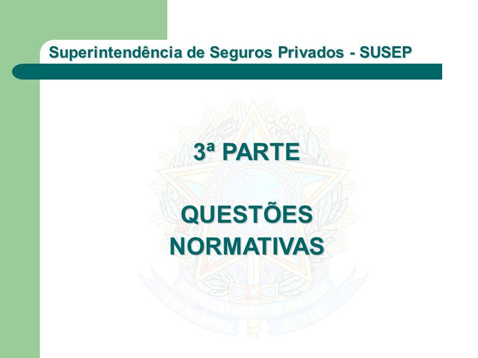 Superintendência de Seguros Privados - SUSEP 3ª PARTE QUESTÕESNORMATIVAS