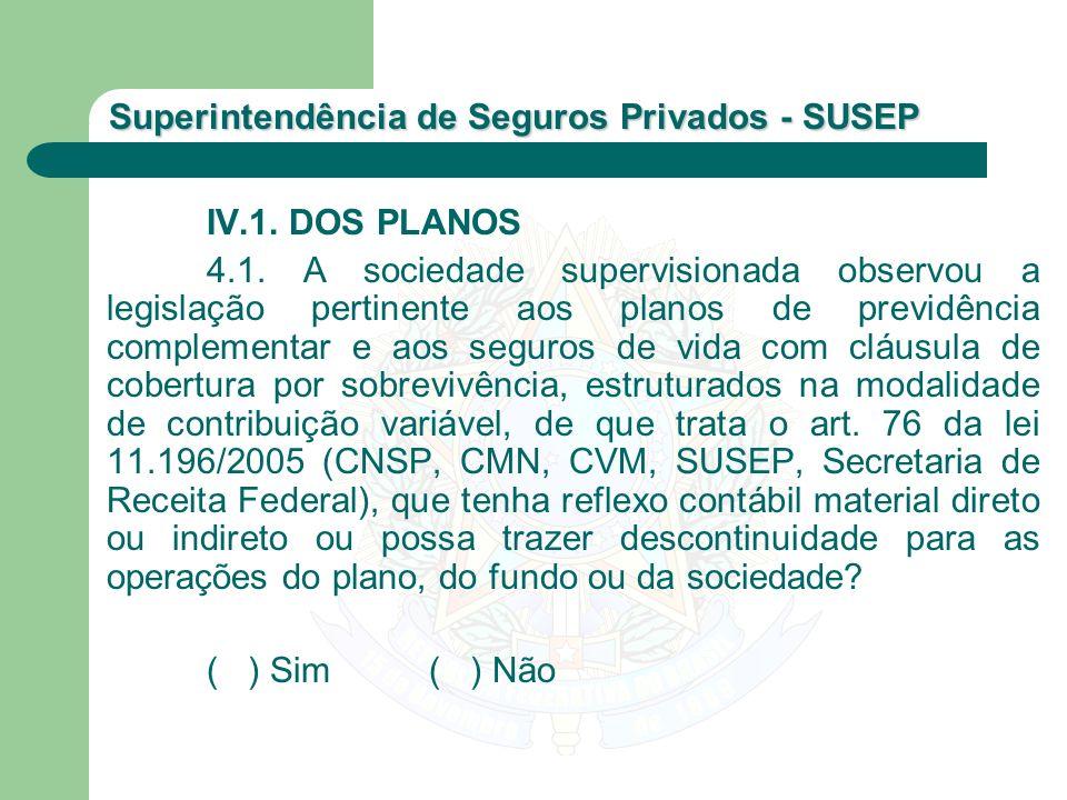 Superintendência de Seguros Privados - SUSEP IV.1. DOS PLANOS 4.1. A sociedade supervisionada observou a legislação pertinente aos planos de previdênc