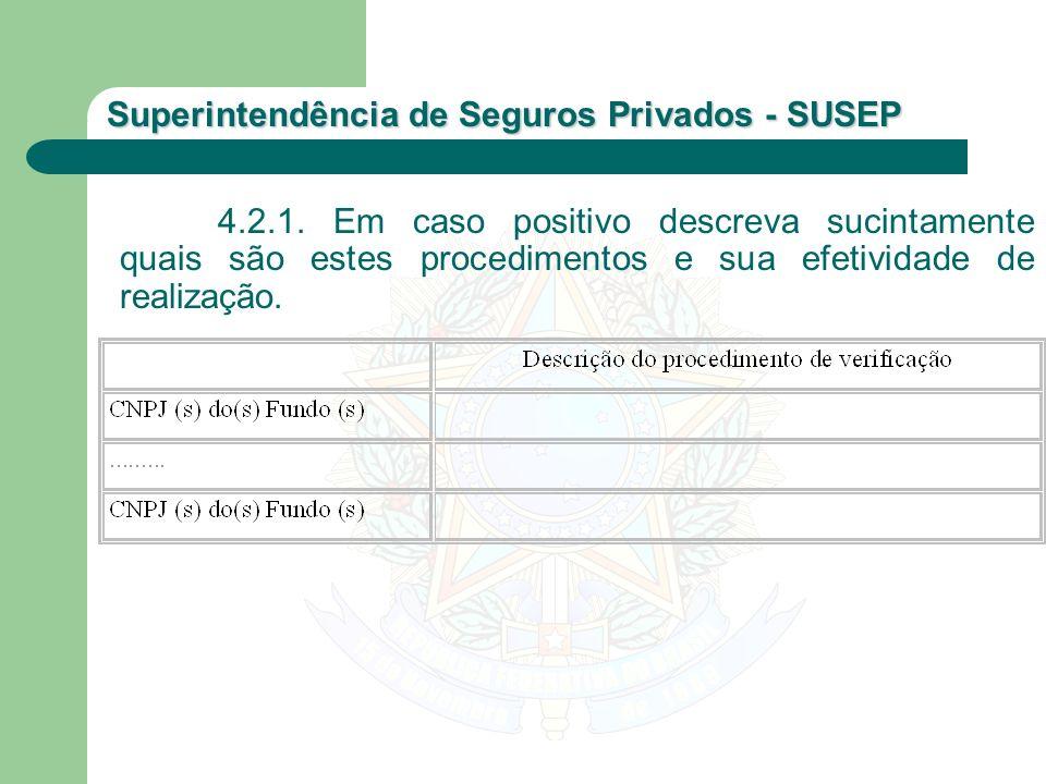 Superintendência de Seguros Privados - SUSEP 4.2.1. Em caso positivo descreva sucintamente quais são estes procedimentos e sua efetividade de realizaç