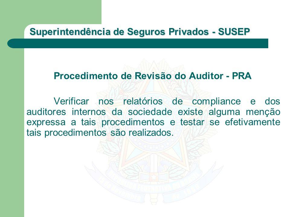 Superintendência de Seguros Privados - SUSEP Procedimento de Revisão do Auditor - PRA Verificar nos relatórios de compliance e dos auditores internos