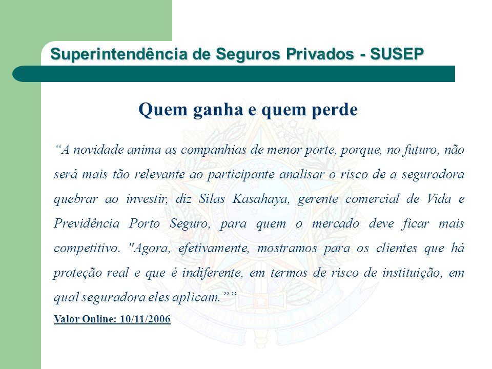 Superintendência de Seguros Privados - SUSEP A novidade anima as companhias de menor porte, porque, no futuro, não será mais tão relevante ao particip