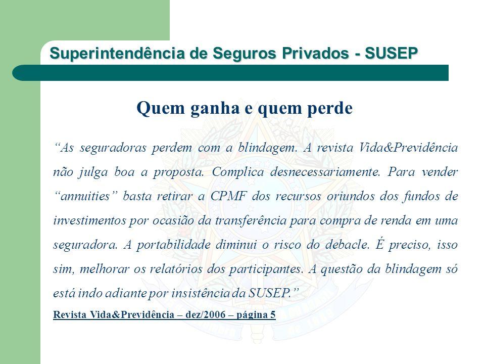 Superintendência de Seguros Privados - SUSEP As seguradoras perdem com a blindagem. A revista Vida&Previdência não julga boa a proposta. Complica desn