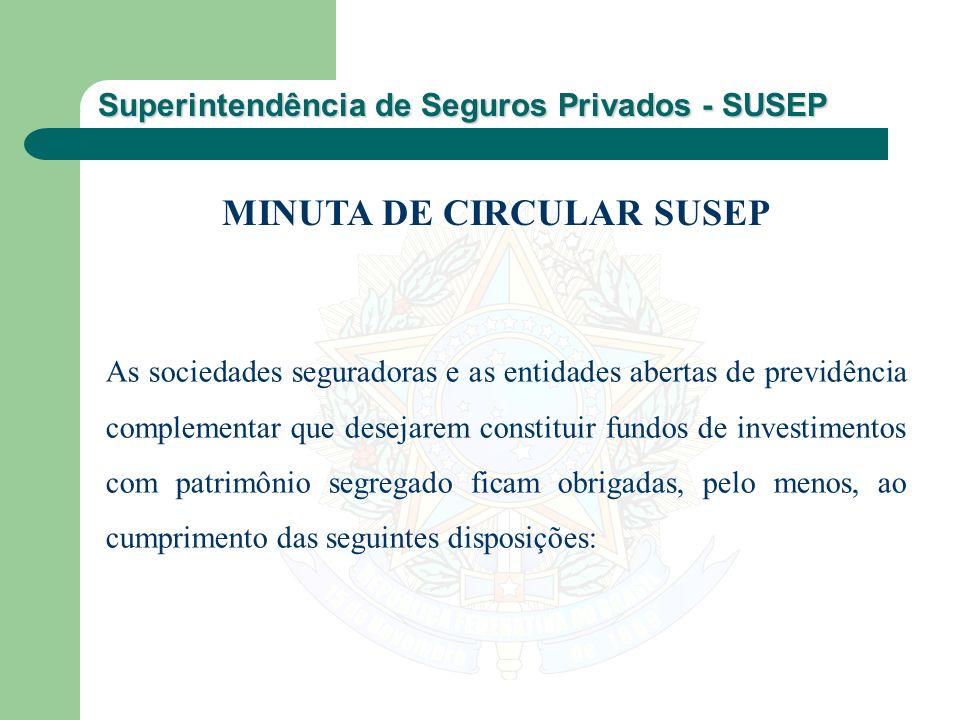 Superintendência de Seguros Privados - SUSEP As sociedades seguradoras e as entidades abertas de previdência complementar que desejarem constituir fun