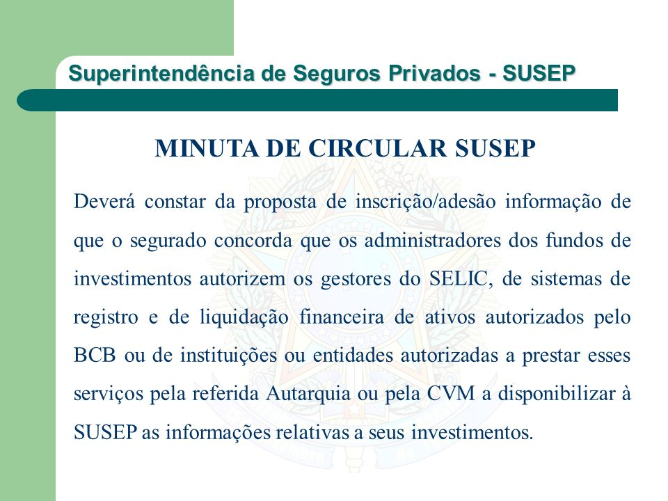 Superintendência de Seguros Privados - SUSEP Deverá constar da proposta de inscrição/adesão informação de que o segurado concorda que os administrador