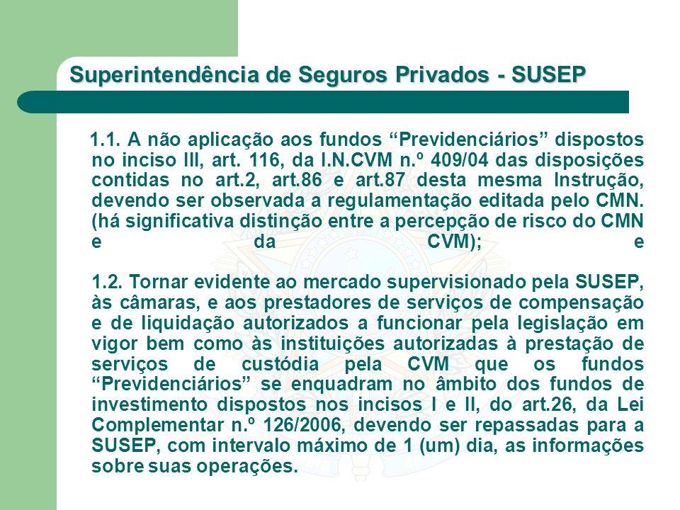 Superintendência de Seguros Privados - SUSEP 1.1. A não aplicação aos fundos Previdenciários dispostos no inciso III, art. 116, da I.N.CVM n.º 409/04
