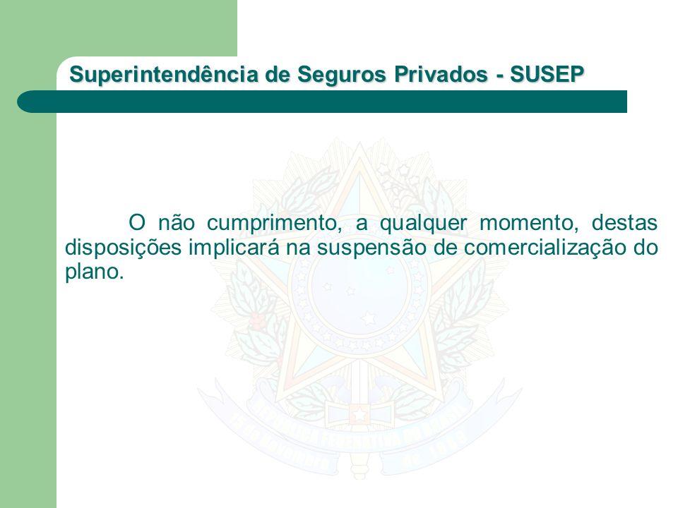 Superintendência de Seguros Privados - SUSEP O não cumprimento, a qualquer momento, destas disposições implicará na suspensão de comercialização do pl