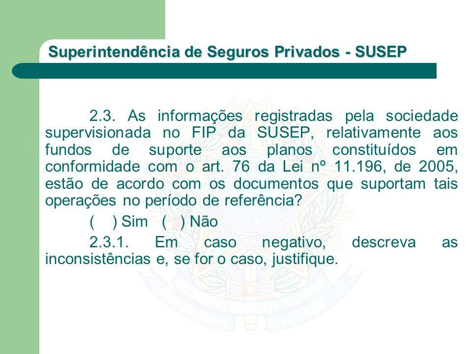 Superintendência de Seguros Privados - SUSEP 2.3. As informações registradas pela sociedade supervisionada no FIP da SUSEP, relativamente aos fundos d