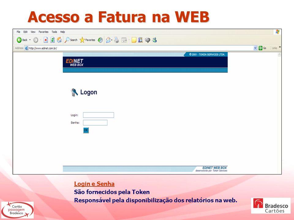 Acesso a Fatura na WEB Acesso a Fatura na WEB Login e Senha São fornecidos pela Token Responsável pela disponibilização dos relatórios na web.