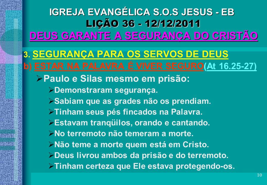 10 IGREJA EVANGÉLICA S.O.S JESUS - EB LIÇÃO 36 - 12/12/2011 DEUS GARANTE A SEGURANÇA DO CRISTÃO 3. SEGURANÇA PARA OS SERVOS DE DEUS b) ESTAR NA PALAVR