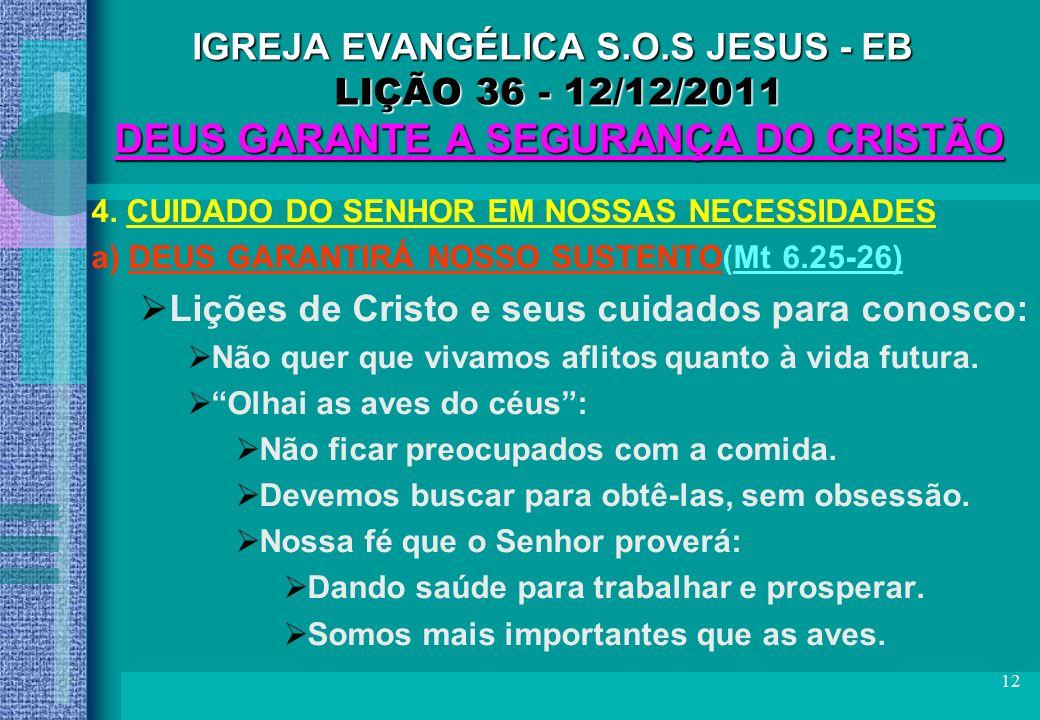 12 IGREJA EVANGÉLICA S.O.S JESUS - EB LIÇÃO 36 - 12/12/2011 DEUS GARANTE A SEGURANÇA DO CRISTÃO 4. CUIDADO DO SENHOR EM NOSSAS NECESSIDADES a) DEUS GA
